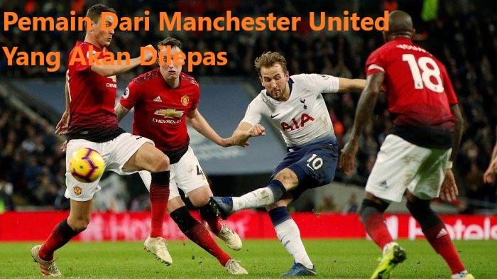 Pemain Dari Manchester United Yang Akan Dilepas